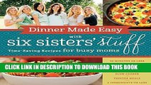 Best Seller Dinner Made Easy with Six Sisters  Stuff: Time-Saving Recipes for Busy Moms Free