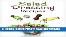 Best Seller Top 50 Most Delicious Homemade Salad Dressing Recipes [A Salad Dressing Cookbook]