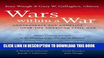 Read Now Wars within a War: Controversy and Conflict over the American Civil War (Civil War