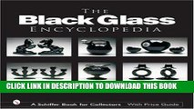 Best Seller The Black Glass Encyclopedia (Schiffer Book for Collectors) Free Read