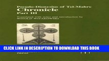 Read Now Pseudo-Dionysius of Tel-Mahre: Chronicle, Part III (Translated Texts for Historians LUP)