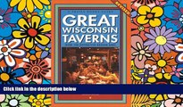 READ FULL  Great Wisconsin Taverns: Over 100 Distinctive Badger Bars (Trails Books Guide)  READ