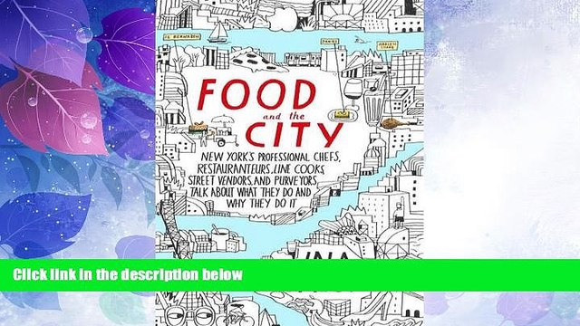 Big Deals  Food and the City: New York s Professional Chefs, Restaurateurs, Line Cooks, Street