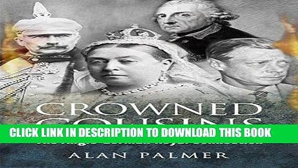 Ebook Crowned Cousins: The Anglo-German Royal Connection Free Read