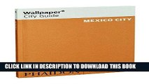 Best Seller Wallpaper* City Guide Mexico City 2015 (Wallpaper City Guides) Free Read