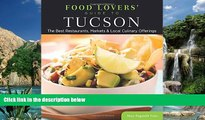 Big Deals  Food Lovers  Guide to® Tucson: The Best Restaurants, Markets   Local Culinary