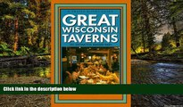Must Have  Great Wisconsin Taverns:  101 Distinctive Badger Bars (Trails Books Guide)  READ Ebook