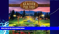 Books to Read  Glacier Park Lodge: Celebrating 100 Years  Full Ebooks Most Wanted