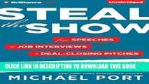 [Ebook] Steal the Show: From Speeches to Job Interviews to Deal-Closing Pitches, How to Guarantee
