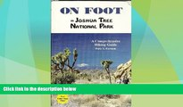 Big Deals  On Foot in Joshua Tree National Park: A Comprehensive Hiking Guide  Full Read Best Seller