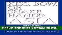 [BOOK] PDF Kiss, Bow, or Shake Hands: Asia - How to Do Business in 12 Asian Countries New BEST