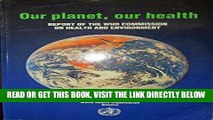 [READ] EBOOK Our Planet, Our Health: Report of the Who Commission on Health    and Environment