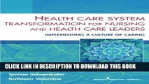 Read Now Health Care System Transformation for Nursing and Health Care Leaders: Implementing a