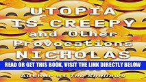 [FREE] EBOOK Utopia Is Creepy: And Other Provocations BEST COLLECTION