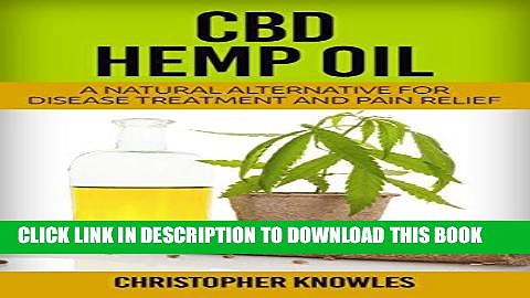 [New] Ebook CBD Hemp Oil: A Natural Alternative For Disease Treatment And Pain Relief (Natural