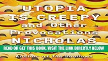 [READ] EBOOK Utopia Is Creepy: And Other Provocations ONLINE COLLECTION