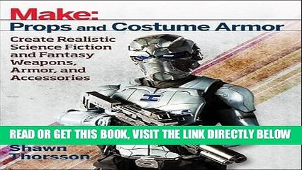 [FREE] EBOOK Make: Props and Costume Armor: Create Realistic Science Fiction   Fantasy Weapons,