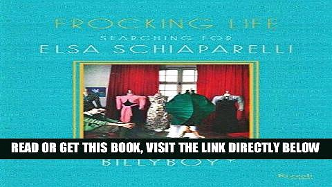 [READ] EBOOK Frocking Life: Searching for Elsa Schiaparelli BEST COLLECTION
