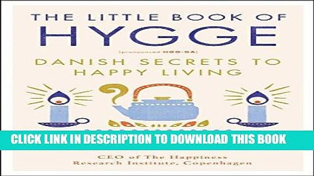 [New] Ebook The Little Book of Hygge: Danish Secrets to Happy Living Free Read