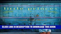 Best Seller Little Princes: One Man s Promise to Bring Home the Lost Children of Nepal Free Read