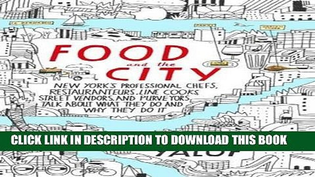 Best Seller Food and the City: New York s Professional Chefs, Restaurateurs, Line Cooks, Street