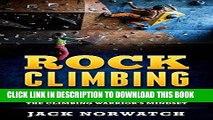 [READ] EBOOK Rock Climbing: Mastering Basic Climbing Techniques, Skills   Developing The Climbing