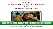 [READ] EBOOK The French Chef in America: Julia Child s Second Act ONLINE COLLECTION