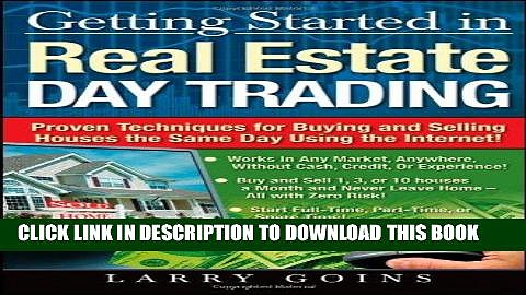 [DOWNLOAD] PDF Getting Started in Real Estate Day Trading: Proven Techniques for Buying and