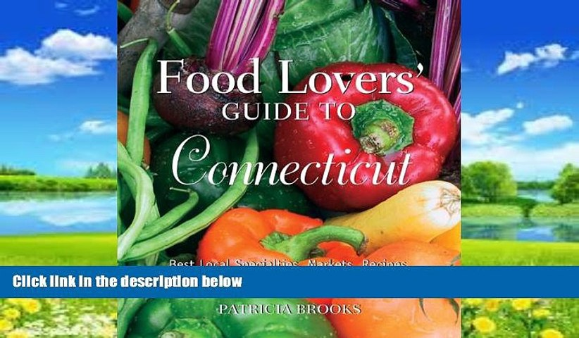 Books to Read  Food Lovers  Guide to Connecticut, 3rd: Best Local Specialties, Markets, Recipes,