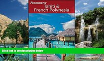 Big Deals  Frommer s Tahiti   French Polynesia (Frommer s Complete Guides)  Full Ebooks Best Seller