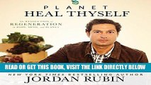 [READ] EBOOK Planet Heal Thyself: The Revolution of Regeneration in Body, Mind, and Planet BEST
