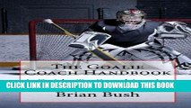 [DOWNLOAD] PDF The Goalie Coach Handbook: A Guide To Coaching Ice   Roller Hockey Goalies