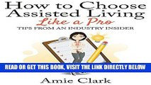 [READ] EBOOK How to Choose Assisted Living Like a Pro: Tips From an Industry Insider ONLINE