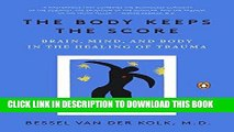 [PDF] The Body Keeps the Score: Brain, Mind, and Body in the Healing of Trauma Popular Collection