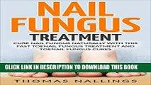 [New] Ebook Nail Fungus Treatment: Cure Nail Fungus Naturally With This Fast Toenail Fungus