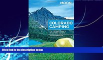 Big Deals  Moon Colorado Camping: The Complete Guide to Tent and RV Camping (Moon Outdoors)  Full