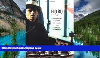 READ FULL  Hobo: A Young Man s Thoughts on Trains and Tramping in America  READ Ebook Full Ebook