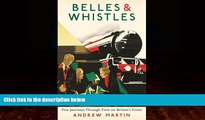 Books to Read  Belles and Whistles: Journeys Through Time on Britain s Trains  Full Ebooks Best