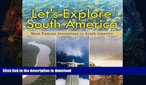 READ BOOK  Let s Explore South America (Most Famous Attractions in South America): South America
