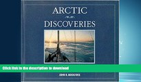 READ BOOK  Arctic Discoveries: Images from Voyages of Four Decades in the North FULL ONLINE