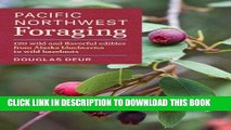 [PDF] Pacific Northwest Foraging: 120 Wild and Flavorful Edibles from Alaska Blueberries to Wild