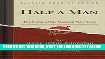 [Free Read] Half a Man: The Status of the Negro in New York (Classic Reprint) Full Download
