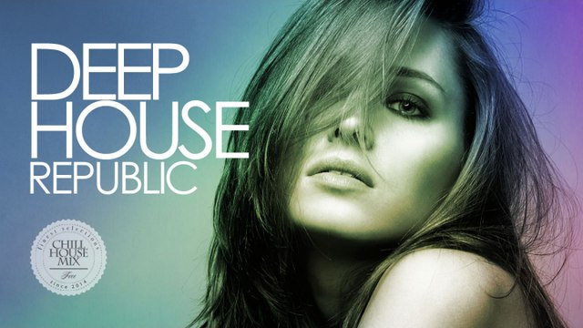 Deep House Republic - | Best of Deep House Music Chill Out Mix 2016
