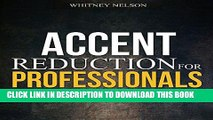 [Free Read] Accent Reduction for Professionals: How to Eliminate Your Accent to Sound More