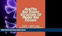FULL ONLINE  AceThe Bar Exam: Structure Of Model Bar Essays: 75% - 95% bar exam essay writing