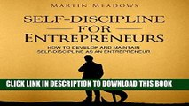 [Free Read] Self-Discipline for Entrepreneurs: How to Develop and Maintain Self-Discipline as an