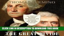 Read Now The Great Divide: The Conflict Between Washington and Jefferson That Defined a Nation