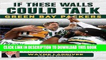 Ebook If These Walls Could Talk: Green Bay Packers: Stories from the Green Bay Packers Sideline,