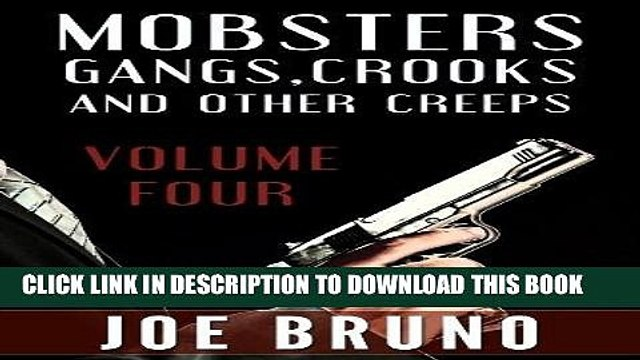 Read Now Mobsters, Gangs, Crooks, and Other Creeps-Volume 4 (Mobsters, Gangs, Crooks and Other