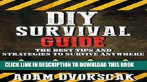 Best Seller SURVIVAL: DIY Survival Guide: The Best Tips and Strategies To Survive ANYWHERE